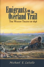 Emigrants on the Overland Trail: The Wagon Trains of 1848, by Michael E. LaSalle
