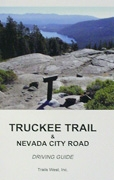 Truckee Trail & Nevada City Road Driving Guide, by Trails West, Inc.
