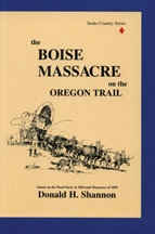 Boise Massacre on the Oregon Trail: Attack on the Ward Party in 1854 and Massacres of 1859, by Donald H. Shannon