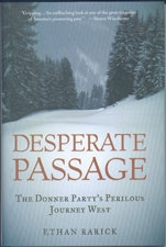 Desperate Passage: The Donner Party's Perilous Journey West, by Ethan Rarick