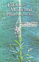 Edible and Medicinal Plants of the West, by Gregory L. Tilford