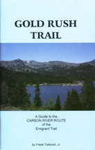Gold Rush Trail: A Guide to the Carson River Route of the Emigrant Trail, by Frank Tortorich, Jr.