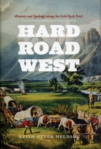 Hard Road West: History and Geology along the Gold Rush Trail, by Keith Heyer Meldahl