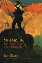 South Pass 1868: James Chisholm's Journal of the Wyoming Gold Rush, by James Chisholm and edited by Lola M. Homsher