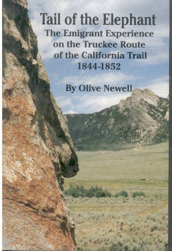 Tail of the Elephant: The Emigrant Experience on the Truckee Route of the California Trail 1844-1852, by Olive Newell