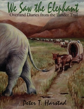 We Saw the Elephant: Overland Diaries from the Lander Trail, by Peter T. Harstad