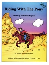 Riding with the Pony: The Story of the Pony Express (An Activity Book for Children), by William E. Hill and Jan C. Hill