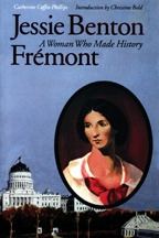 Jessie Benton Fremont: A Woman Who Made History, by Catherine Coffin Phillips