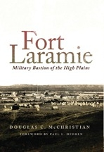 Fort Laramie: Military Bastion of the High Plains, by Douglas C. McChristian