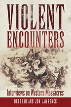 Violent Encounters: Interviews on Western Massacres, by Deborah Lawrence and Jon Lawrence