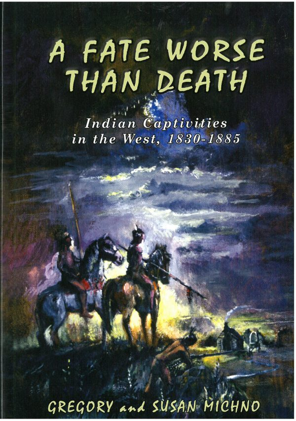 Fate Worse than Death: Indian Captivities in the West 1830-1885, by Gregory and Susan Michno