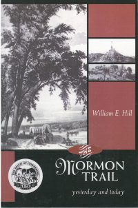 The Mormon Trail: Yesterday and Today, by William E. Hill