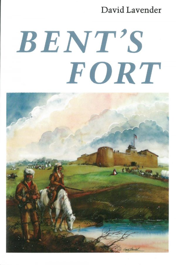 Bent's Fort, by David Lavender