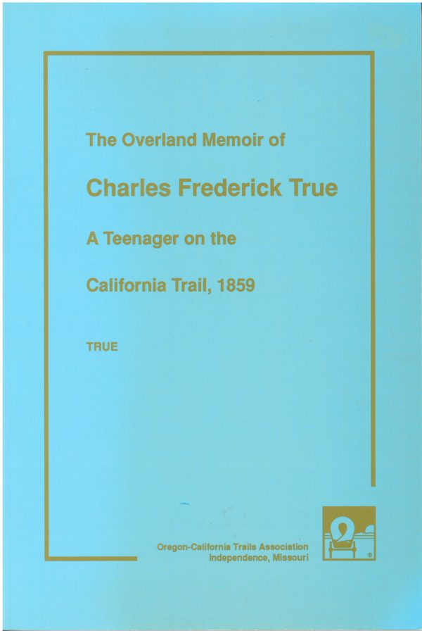 The Overland Memoirs of Charles Frederick True: A Teenager on the California Trail 1859, edited by Sally Ralston True