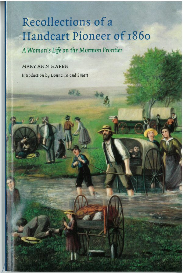 Recollections of a Handcart Pioneer of 1860: A Woman's Life on the Mormon Frontier, by Mary Ann Hafen