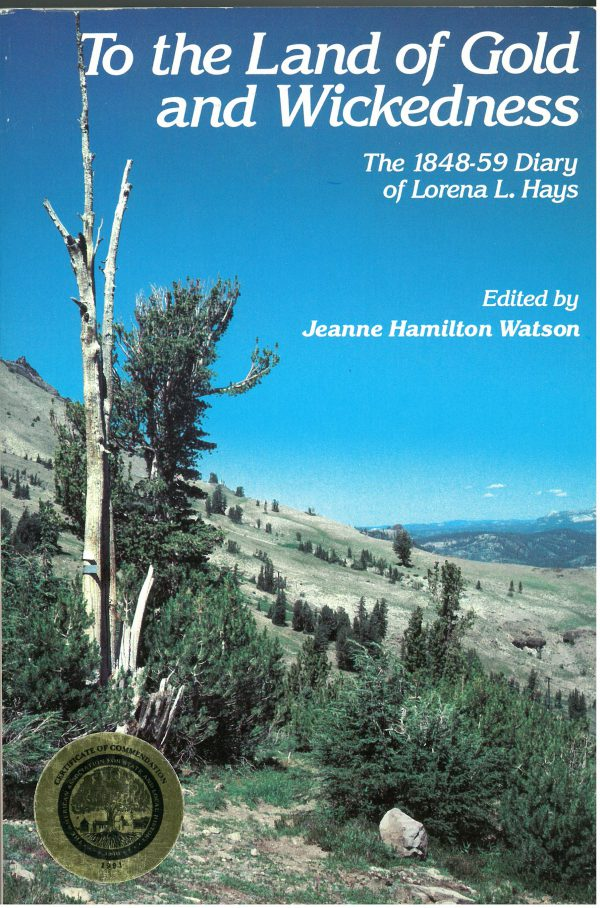 To the Land of Gold and Wickedness: The 1848-1859 Diary of Lorena L. Hays, edited by Jeanne Hamilton Watson
