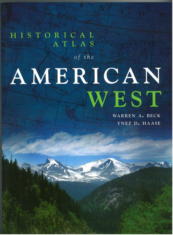 Historical Atlas of the American West, by Warren A. Beck and Ynez D. Haase