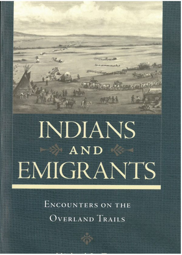 Indians and Immigrants: Encounters on the Overland Trails 1840-1870, by Michael L. Tate