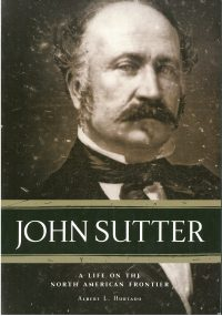 John Sutter: A life on the North American Frontier, by Albert L. Hurtado