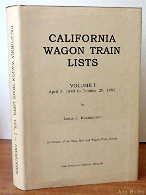 California Wagon Train List: Vol 1 April 5, 1849 to October 20, 1852, by Louis J. Rasmussen