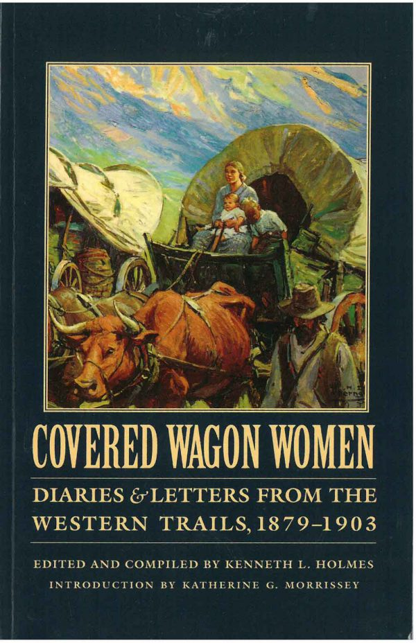 Covered Wagon Women: Diaries & Letters from the Western Trails 1879-1903, vol. 11, edited by Kenneth L. Holmes