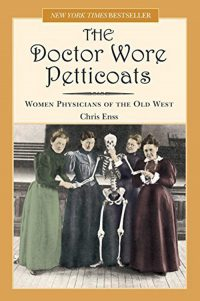 The Doctor Wore Petticoats, by Chris Enss