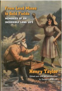 From the Lead Mines to the Gold Fields: Memories of an Incredible Long Life, by Henry Taylor