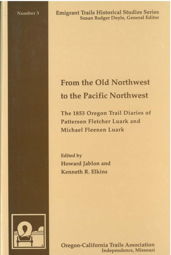 From the Old Northwest to the Pacific Northwest: The 1853 Overland Trail Diaries of Patterson Fletcher Luark and Michael Fleenan Luark, edited by Howard Jablon and Kenneth R. Elkins