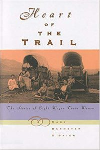 Heart of the Trail: The Stories of Eight Wagon Trail Women, by Mary Barmeyer O'Brien