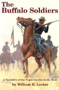 Buffalo Soldiers: A Narrative of the Negro Cavalry in the West, by William H. Leckie
