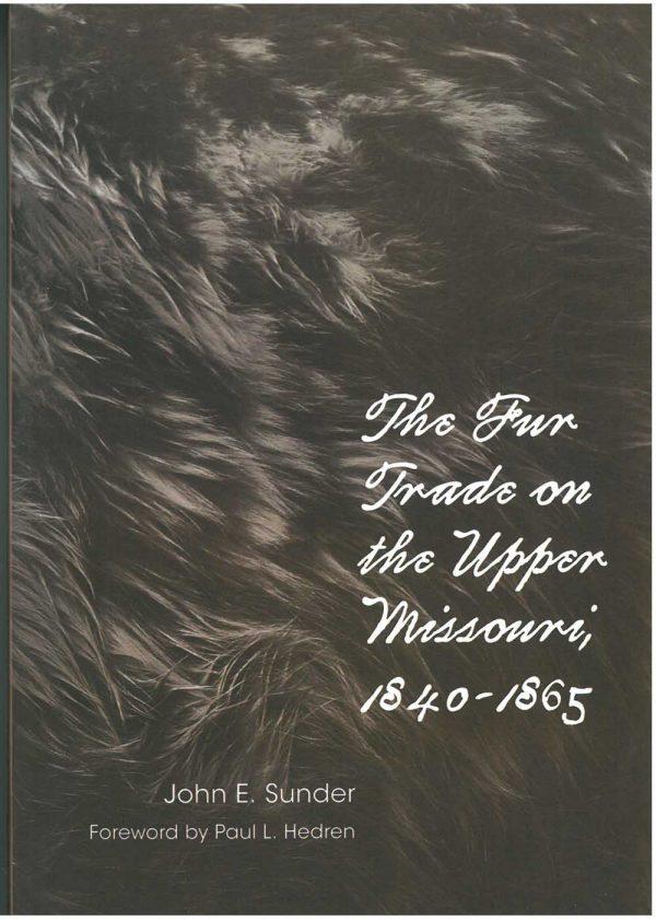 The Fur Trade on the Upper Missouri 1840–1865, by John E. Sunder