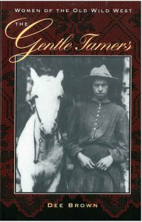 The Gentle Tamers: Women of the Old West, by Dee Brown