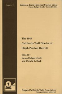 The 1849 California Trail Diaries of Elijah Preston Howell, edited by Susan Badger Doyle and Donald E. Buck