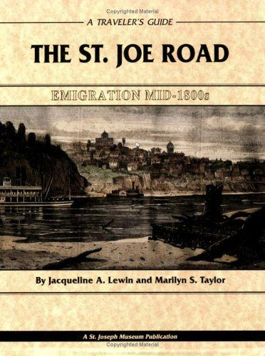 The St. Joe Road: Emigration Mid-1800s, by Jacqueline A. Lewin and Marilyn S. Taylor