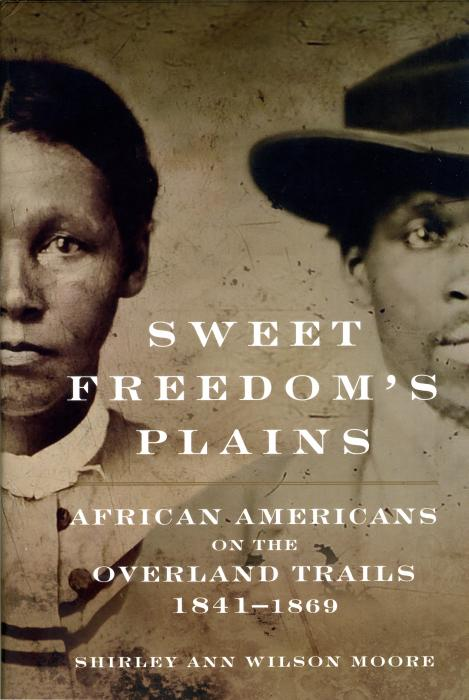 Sweet Freedom's Plains: African Americans on the Overland Trails 1841–1869, by Shirley Ann Wilson Moore