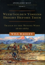 With Golden Visions Bright Before Them: Trails to the Mining West, 1849-1852, by Will Bagley