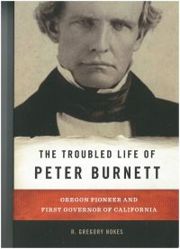 Troubled Life of Peter Burnett by R. Gregory Nokes