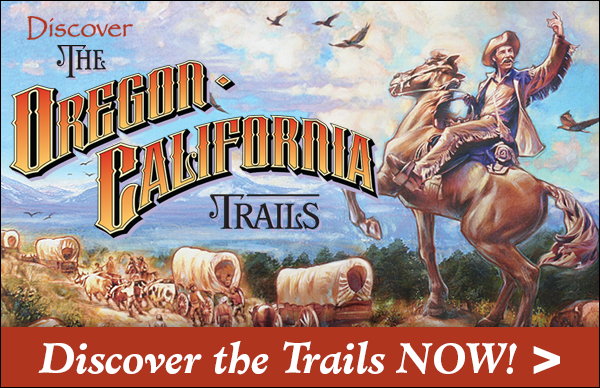 Discover The Oregon-California Trails NOW!